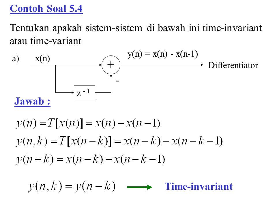 Contoh Soal 5.4 Tentukan apakah sistem-sistem di bawah ini time-invariant atau time-variant. + x(n)