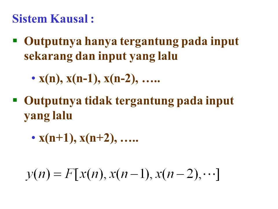 Sistem Kausal : Outputnya hanya tergantung pada input sekarang dan input yang lalu. x(n), x(n-1), x(n-2), …..