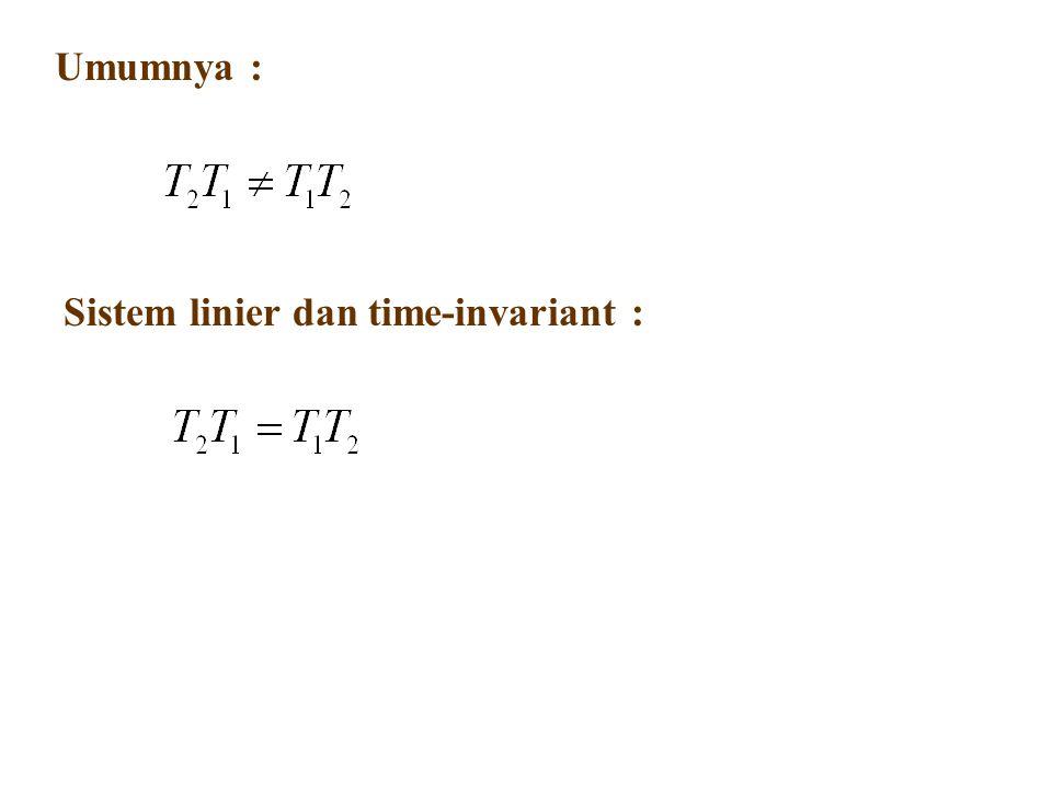 Umumnya : Sistem linier dan time-invariant :