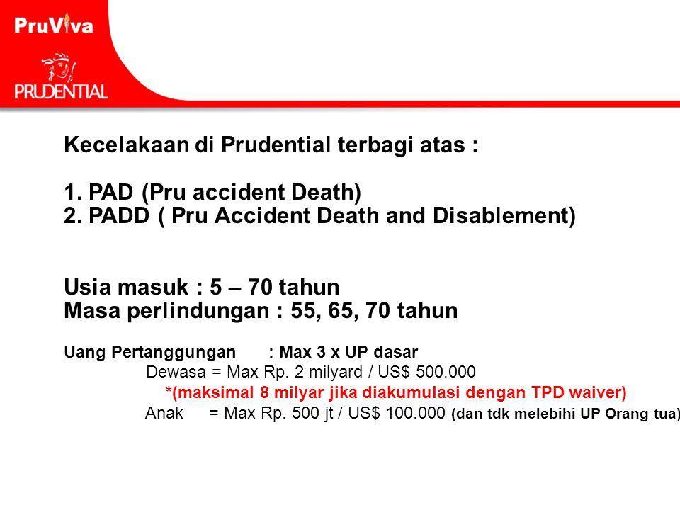 Kecelakaan di Prudential terbagi atas : 1. PAD (Pru accident Death)