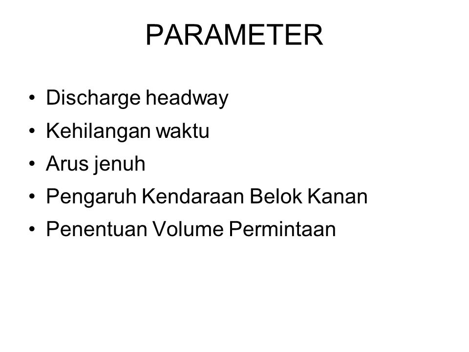 PARAMETER Discharge headway Kehilangan waktu Arus jenuh