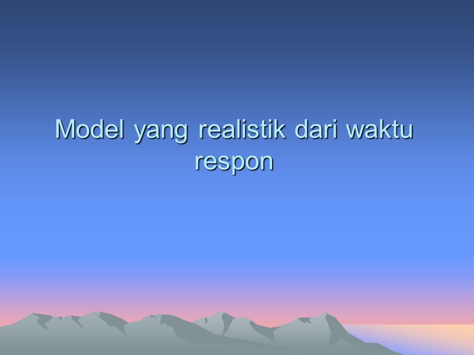 Model yang realistik dari waktu respon
