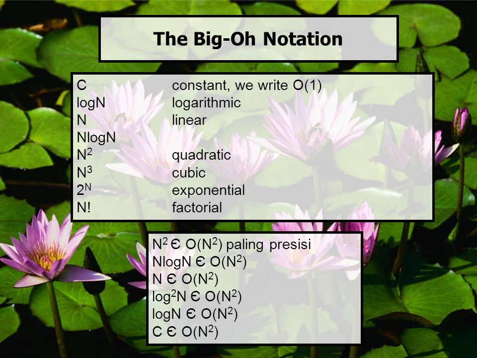 The Big-Oh Notation C constant, we write O(1) logN logarithmic