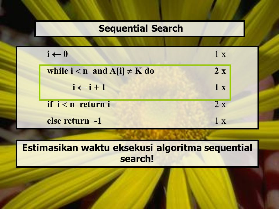 Estimasikan waktu eksekusi algoritma sequential search!