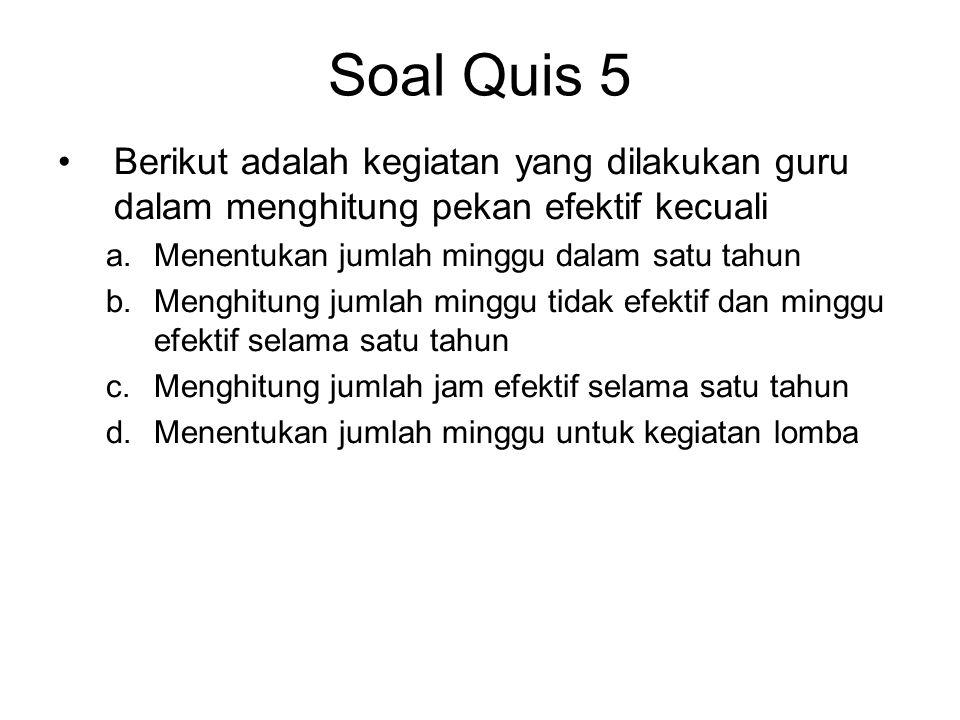 Soal Quis 5 Berikut adalah kegiatan yang dilakukan guru dalam menghitung pekan efektif kecuali. Menentukan jumlah minggu dalam satu tahun.