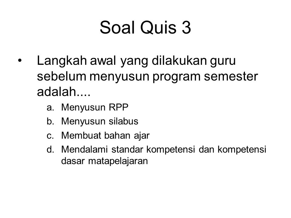 Soal Quis 3 Langkah awal yang dilakukan guru sebelum menyusun program semester adalah.... Menyusun RPP.