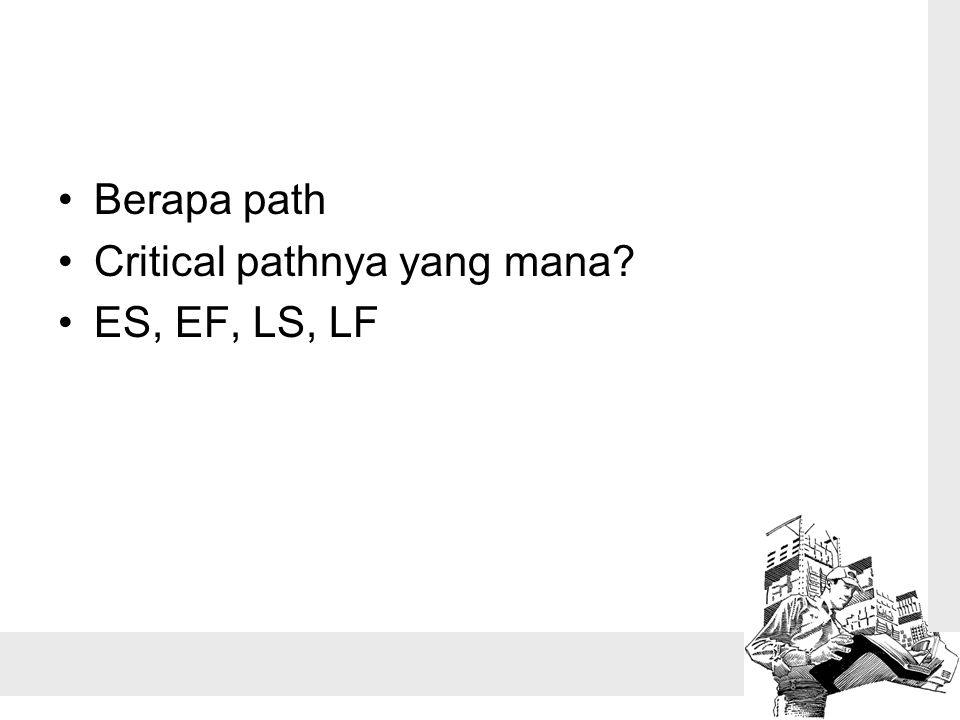 Berapa path Critical pathnya yang mana ES, EF, LS, LF
