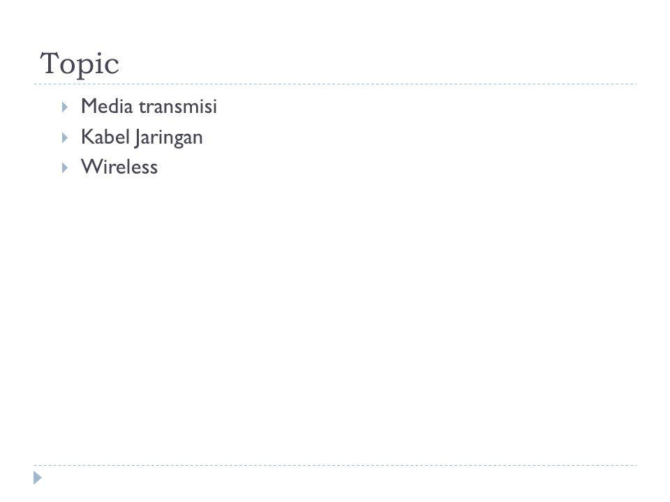 Topic Media transmisi Kabel Jaringan Wireless