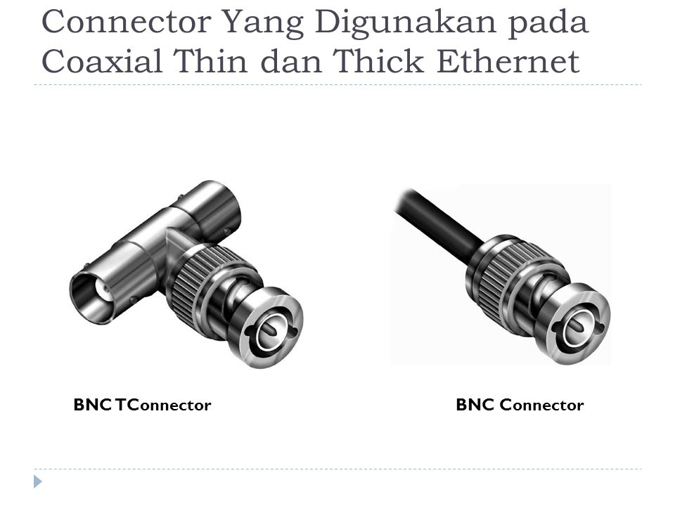 Connector Yang Digunakan pada Coaxial Thin dan Thick Ethernet