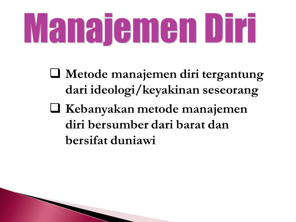 Manajemen Diri Metode manajemen diri tergantung dari ideologi/keyakinan seseorang.