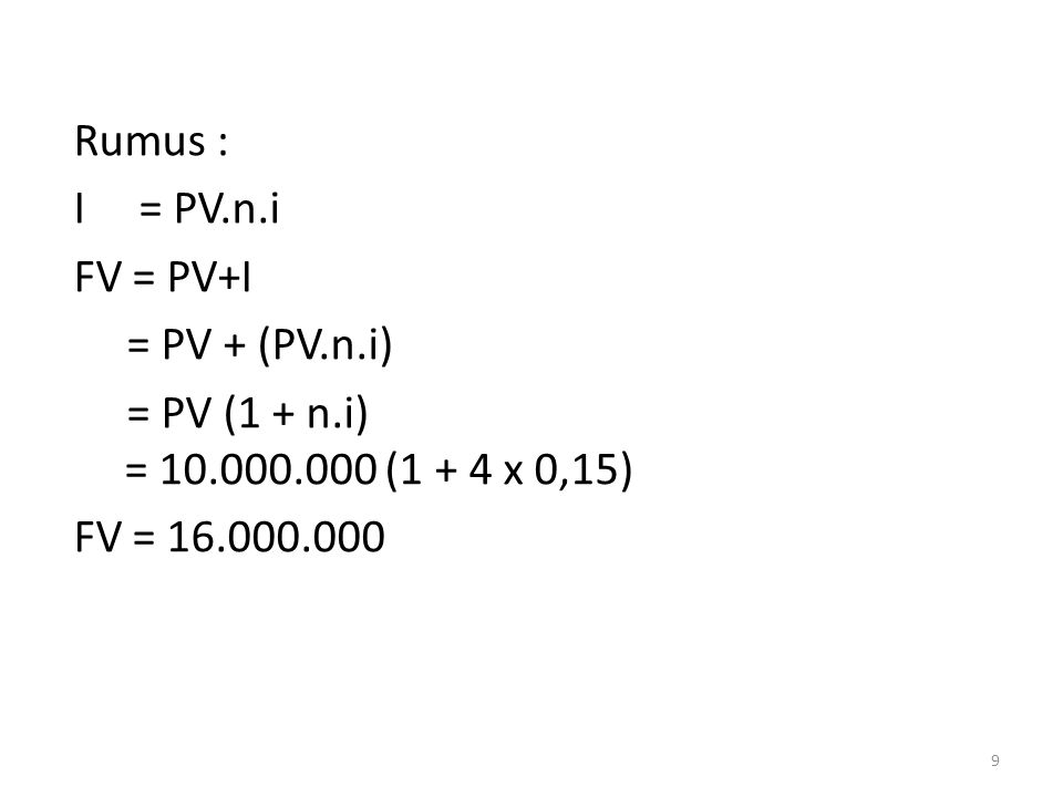 Rumus : I = PV. n. i FV = PV+I = PV + (PV. n. i) = PV (1 + n. i) = 10