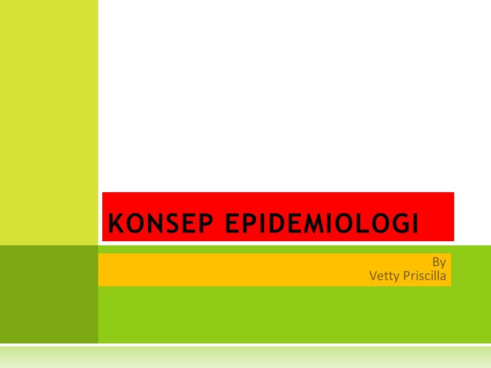 KONSEP EPIDEMIOLOGI By Vetty Priscilla