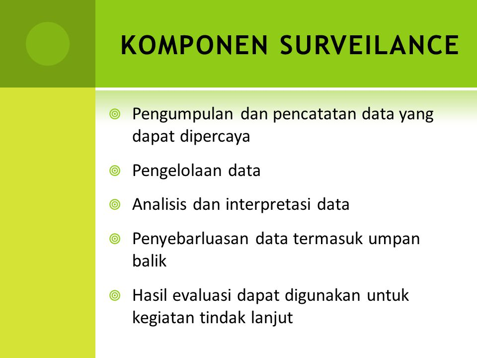KOMPONEN SURVEILANCE Pengumpulan dan pencatatan data yang dapat dipercaya. Pengelolaan data. Analisis dan interpretasi data.