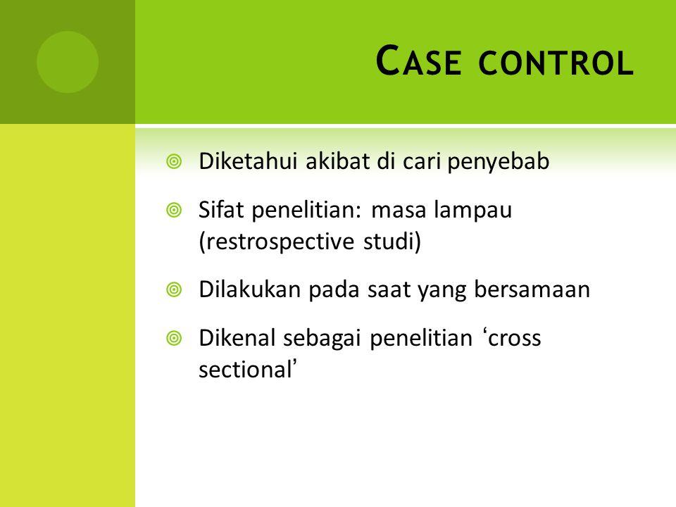 Case control Diketahui akibat di cari penyebab