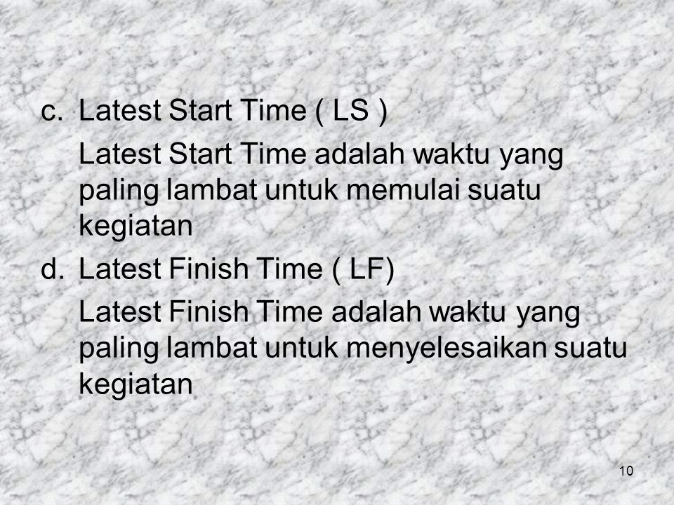 Latest Start Time ( LS ) Latest Start Time adalah waktu yang paling lambat untuk memulai suatu kegiatan.