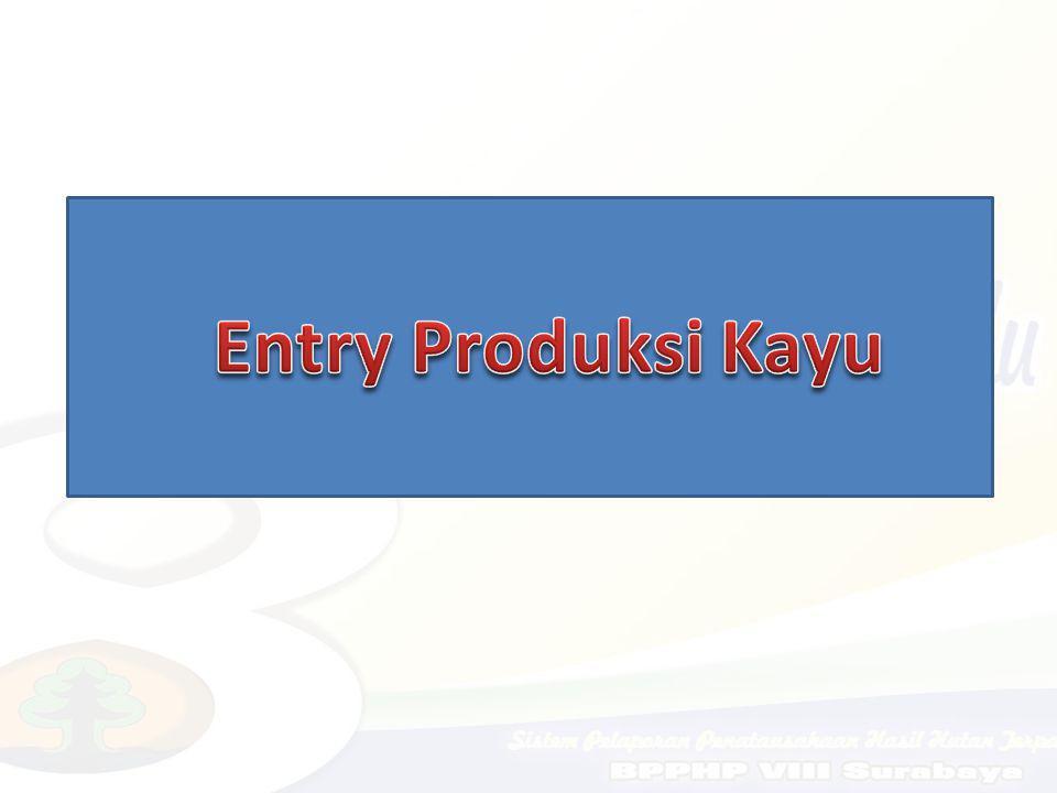 Entry Produksi Kayu