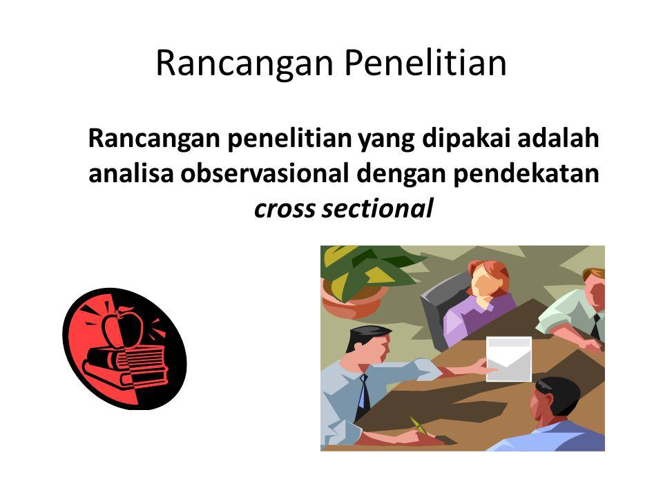 Rancangan Penelitian Rancangan penelitian yang dipakai adalah analisa observasional dengan pendekatan cross sectional.