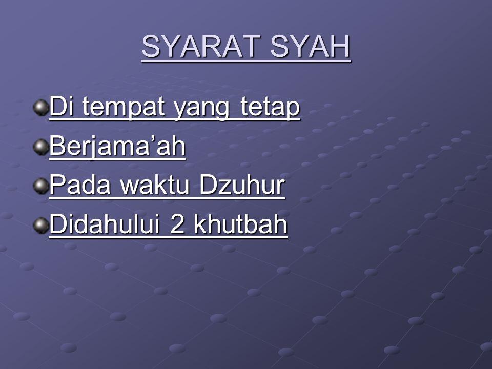 SYARAT SYAH Di tempat yang tetap Berjama'ah Pada waktu Dzuhur