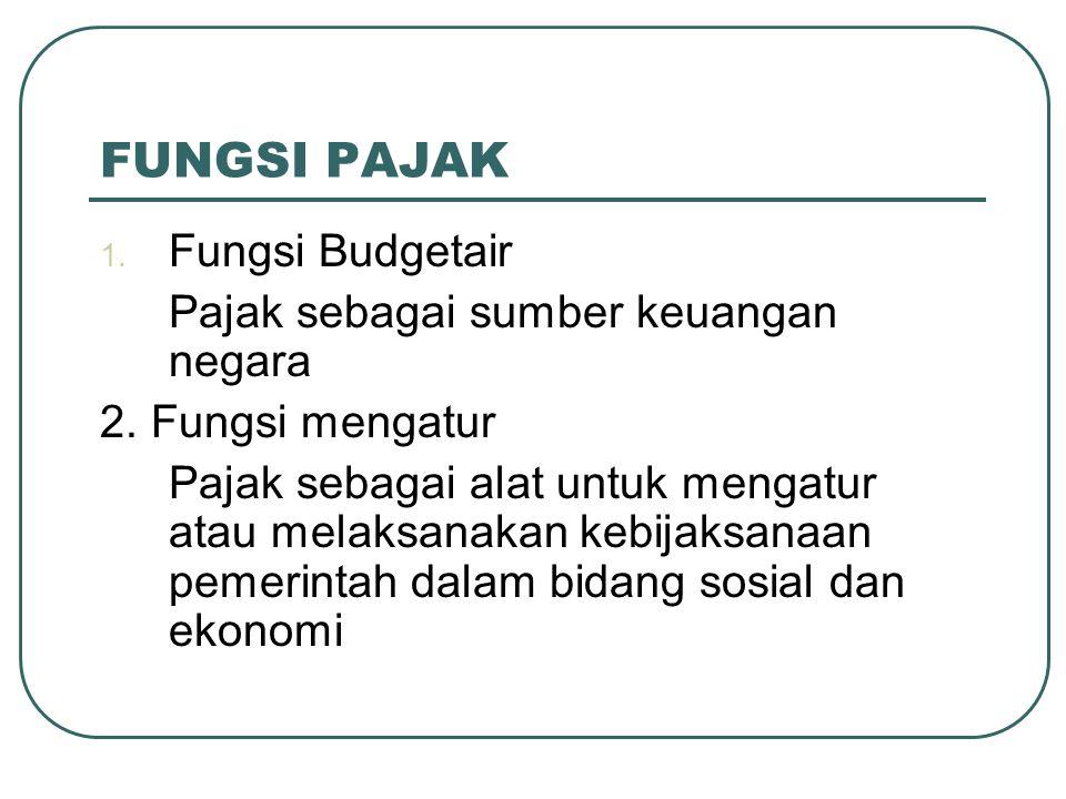 FUNGSI PAJAK Fungsi Budgetair Pajak sebagai sumber keuangan negara