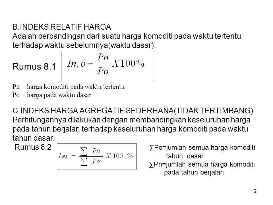 B.INDEKS RELATIF HARGA Adalah perbandingan dari suatu harga komoditi pada waktu tertentu terhadap waktu sebelumnya(waktu dasar).