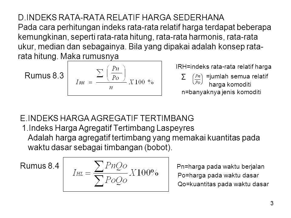 D.INDEKS RATA-RATA RELATIF HARGA SEDERHANA Pada cara perhitungan indeks rata-rata relatif harga terdapat beberapa kemungkinan, seperti rata-rata hitung, rata-rata harmonis, rata-rata ukur, median dan sebagainya.