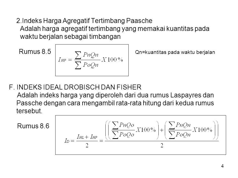 2.Indeks Harga Agregatif Tertimbang Paasche Adalah harga agregatif tertimbang yang memakai kuantitas pada waktu berjalan sebagai timbangan Rumus 8.5 Qn=kuantitas pada waktu berjalan F.