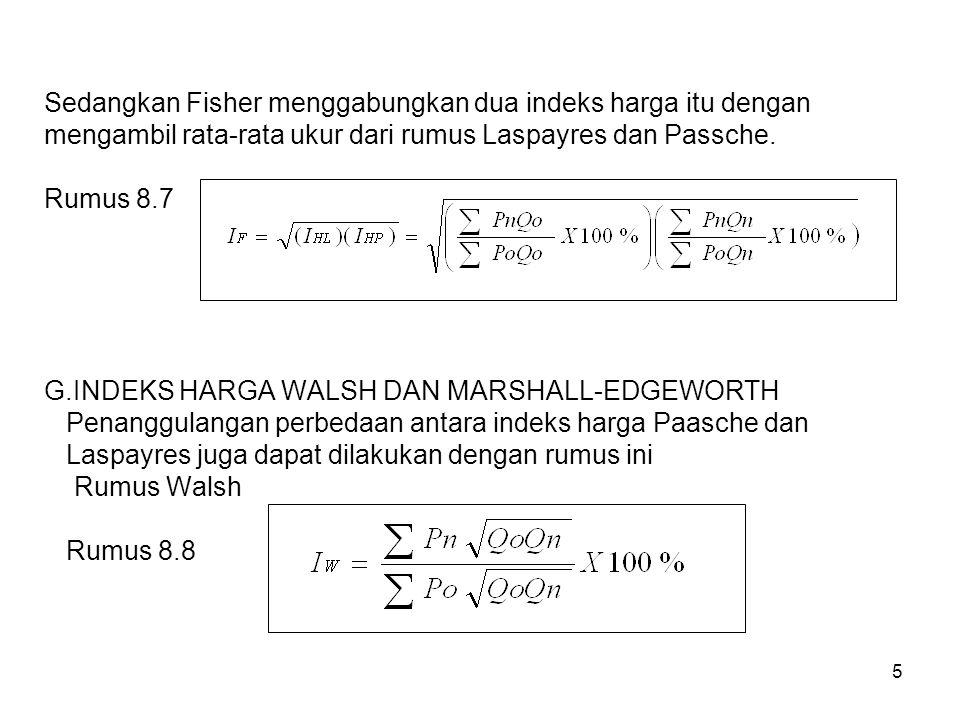 Sedangkan Fisher menggabungkan dua indeks harga itu dengan mengambil rata-rata ukur dari rumus Laspayres dan Passche.