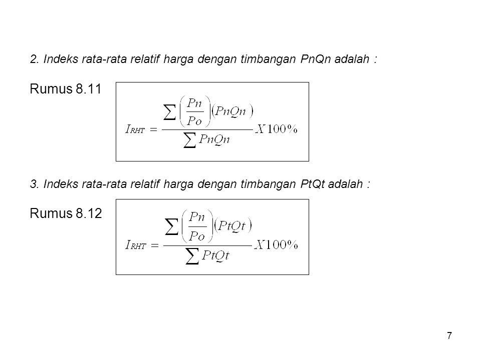 2. Indeks rata-rata relatif harga dengan timbangan PnQn adalah : Rumus 8.11 3.