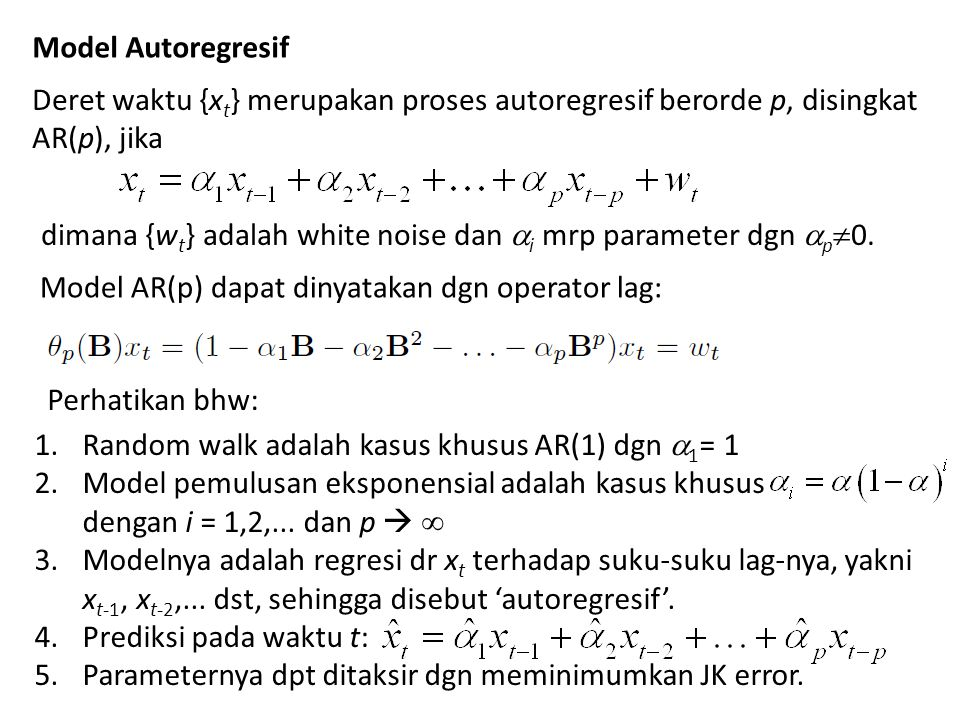 Model Autoregresif Deret waktu {xt} merupakan proses autoregresif berorde p, disingkat AR(p), jika.