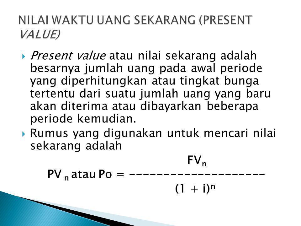 NILAI WAKTU UANG SEKARANG (PRESENT VALUE)