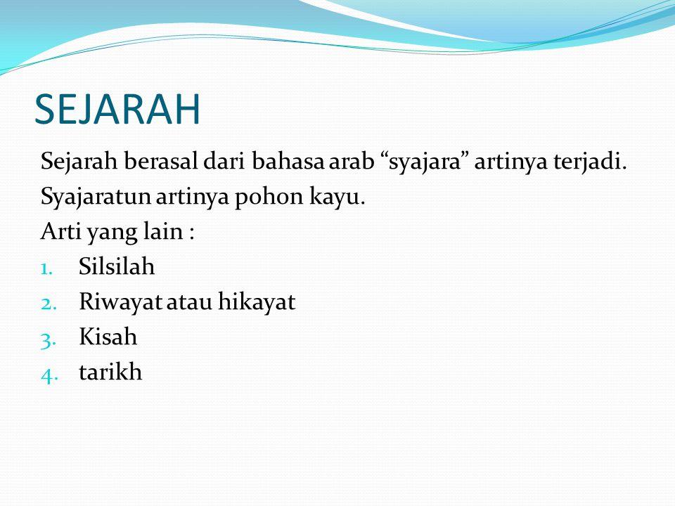 SEJARAH Sejarah berasal dari bahasa arab syajara artinya terjadi.