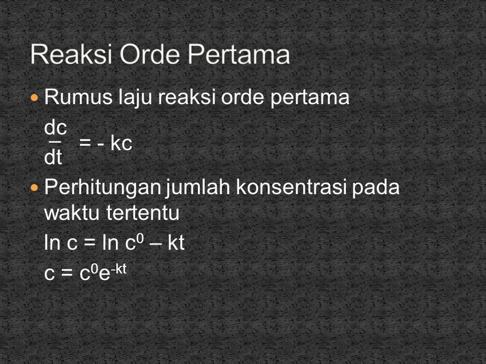 Reaksi Orde Pertama Rumus laju reaksi orde pertama dc = - kc dt