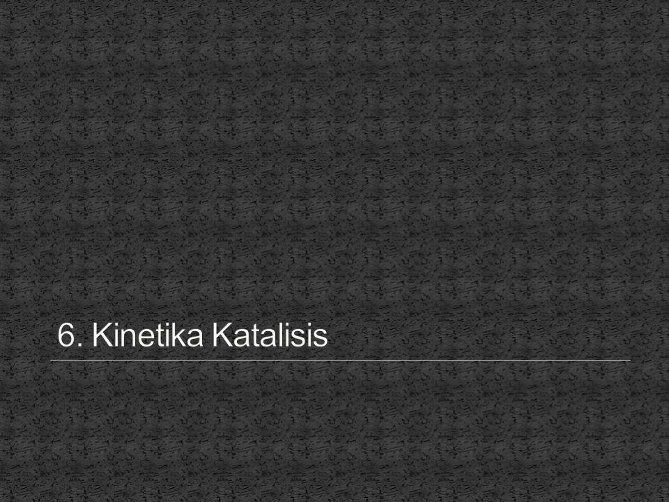 6. Kinetika Katalisis