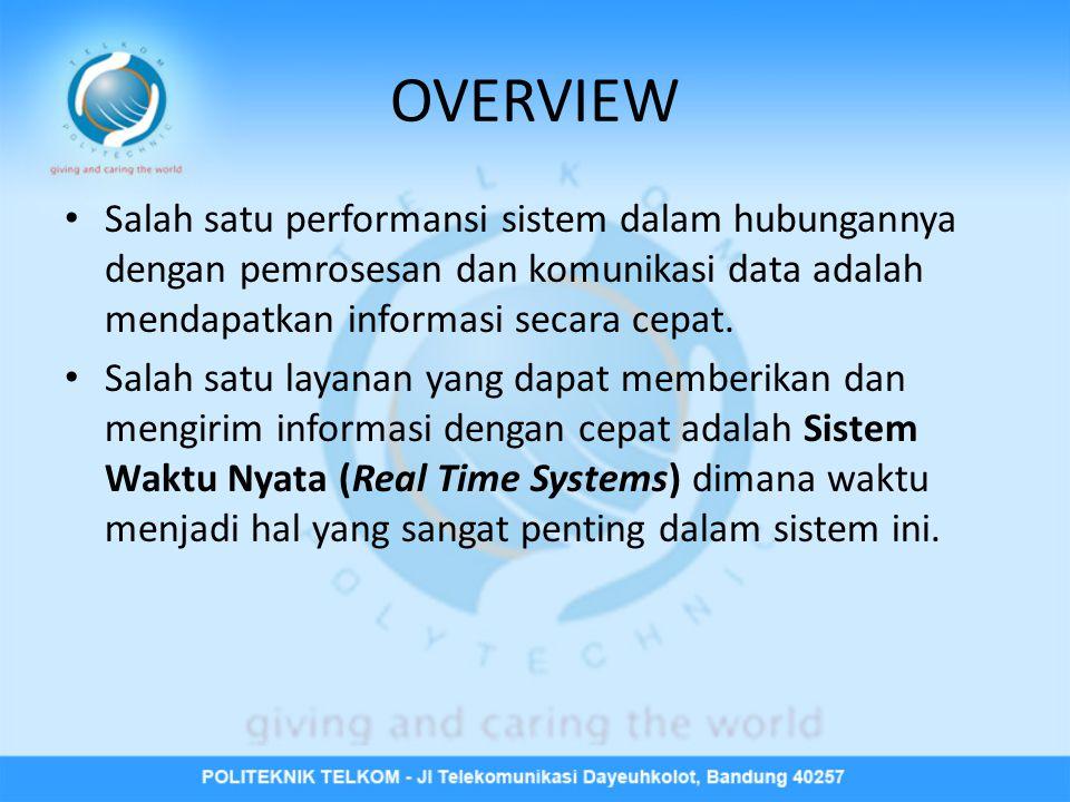 OVERVIEW Salah satu performansi sistem dalam hubungannya dengan pemrosesan dan komunikasi data adalah mendapatkan informasi secara cepat.