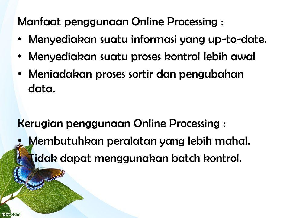 Manfaat penggunaan Online Processing :