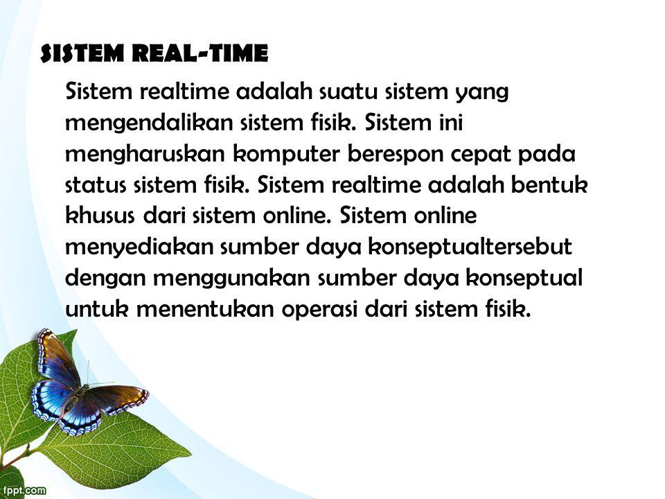 SISTEM REAL-TIME Sistem realtime adalah suatu sistem yang mengendalikan sistem fisik.