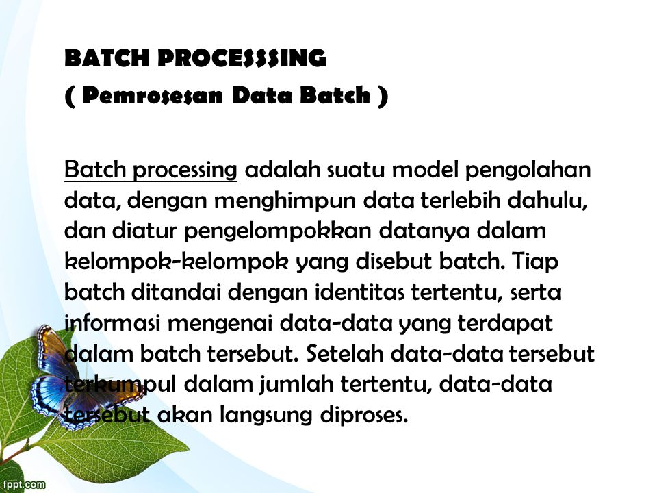 BATCH PROCESSSING ( Pemrosesan Data Batch )