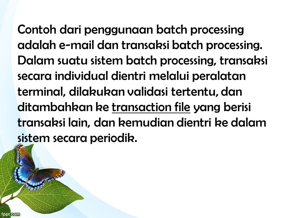 Contoh dari penggunaan batch processing adalah e-mail dan transaksi batch processing.