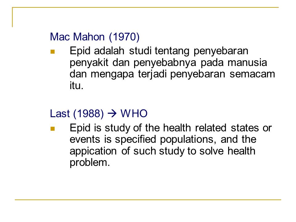 Mac Mahon (1970) Epid adalah studi tentang penyebaran penyakit dan penyebabnya pada manusia dan mengapa terjadi penyebaran semacam itu.