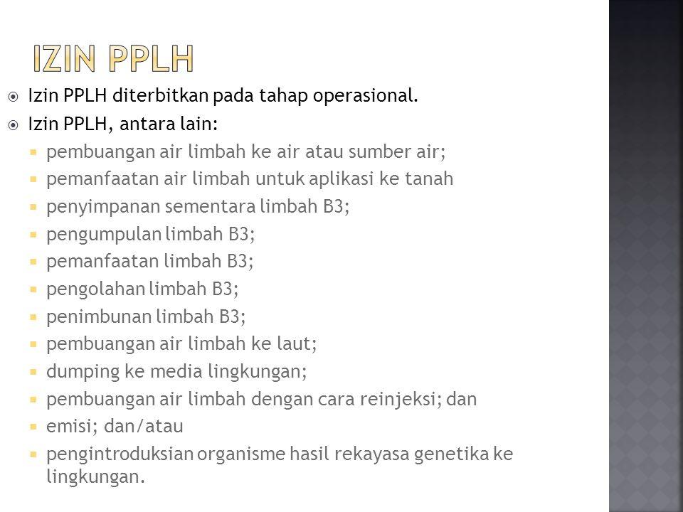 IzIN PPLH Izin PPLH diterbitkan pada tahap operasional.