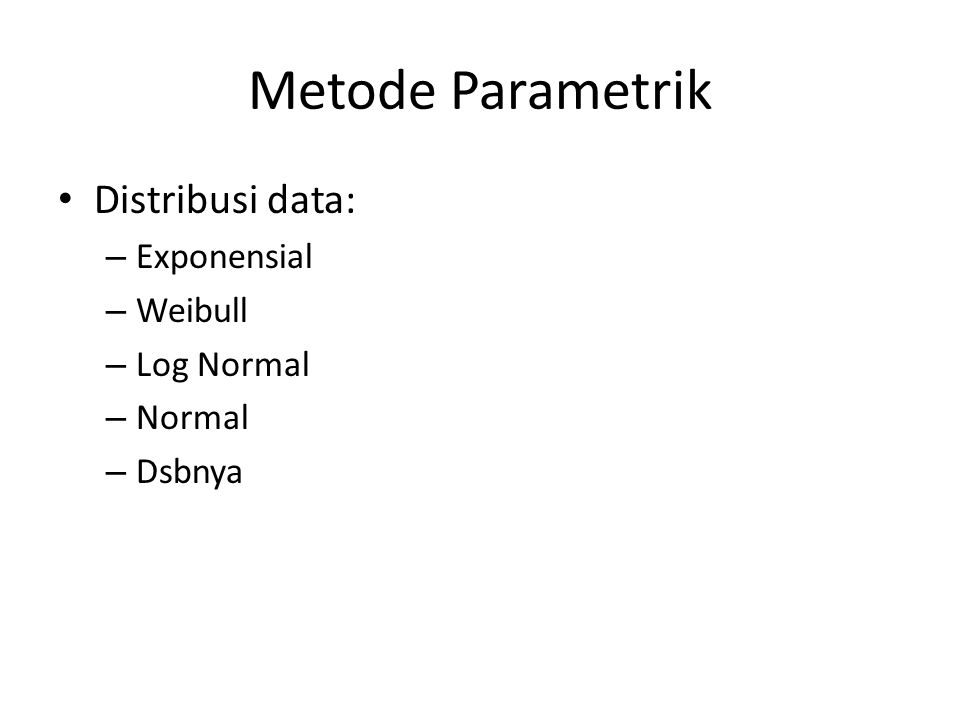 Metode Parametrik Distribusi data: Exponensial Weibull Log Normal