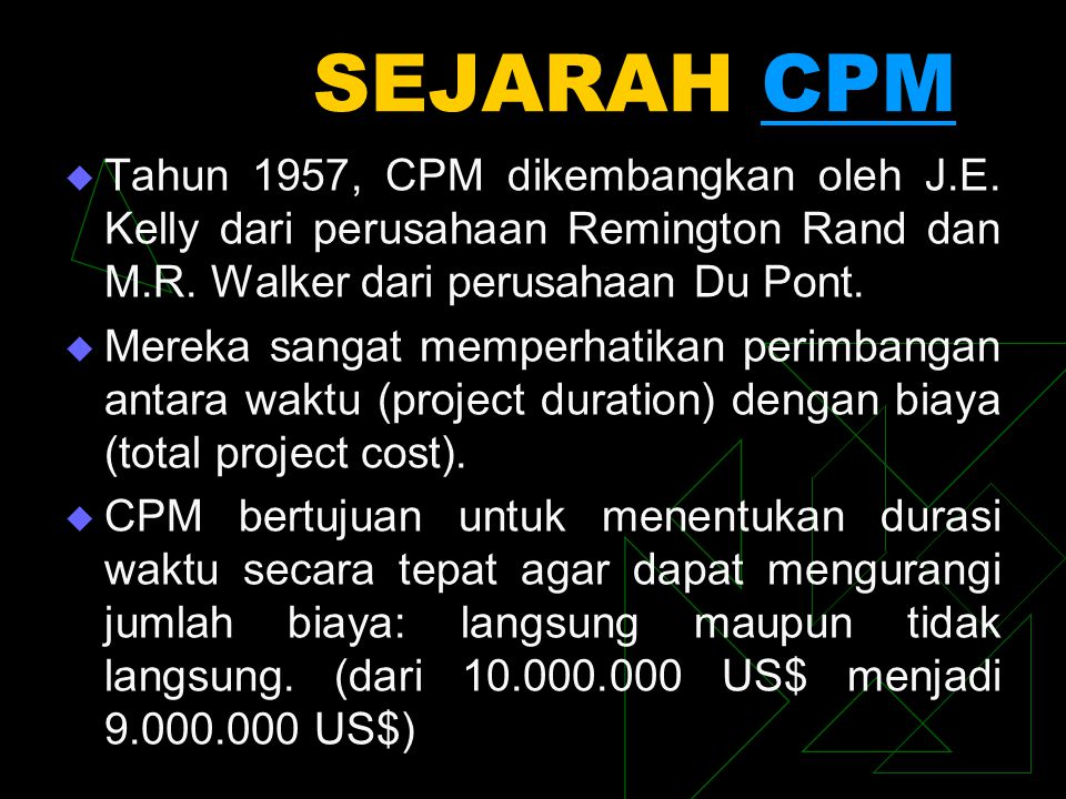 SEJARAH CPM Tahun 1957, CPM dikembangkan oleh J.E. Kelly dari perusahaan Remington Rand dan M.R. Walker dari perusahaan Du Pont.