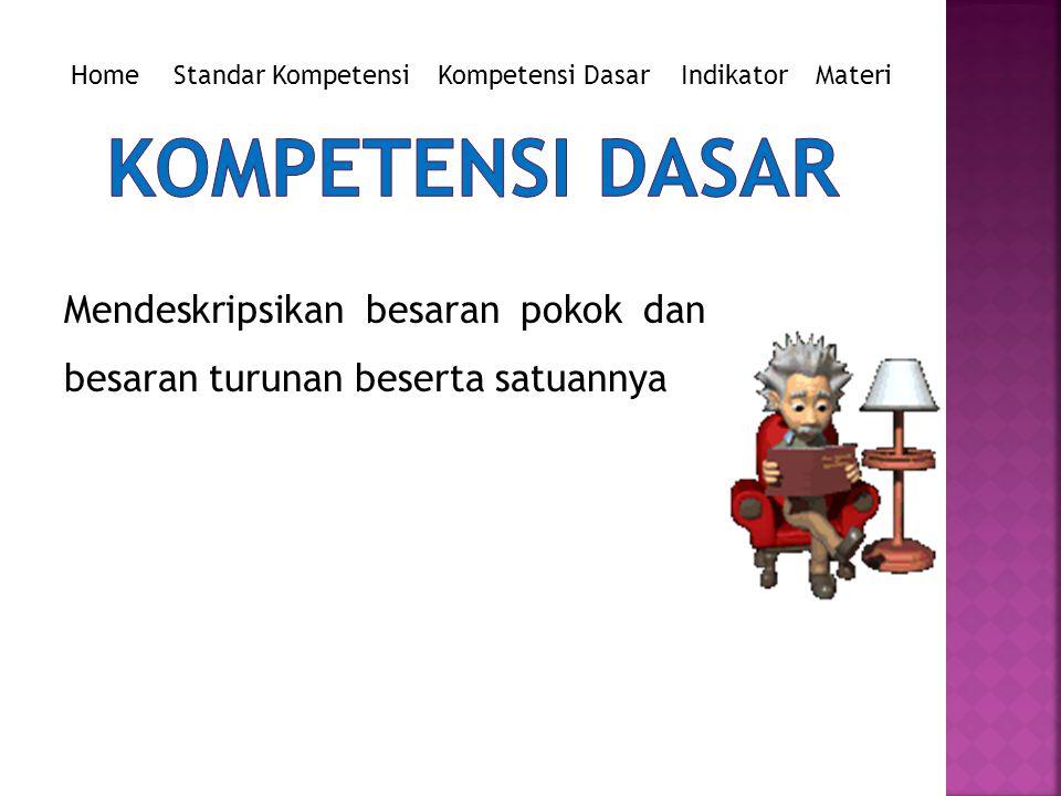 Home Standar Kompetensi. Kompetensi Dasar. Indikator. Materi. KOMPETENSI DASAR.