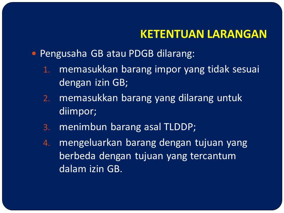 KETENTUAN LARANGAN Pengusaha GB atau PDGB dilarang: