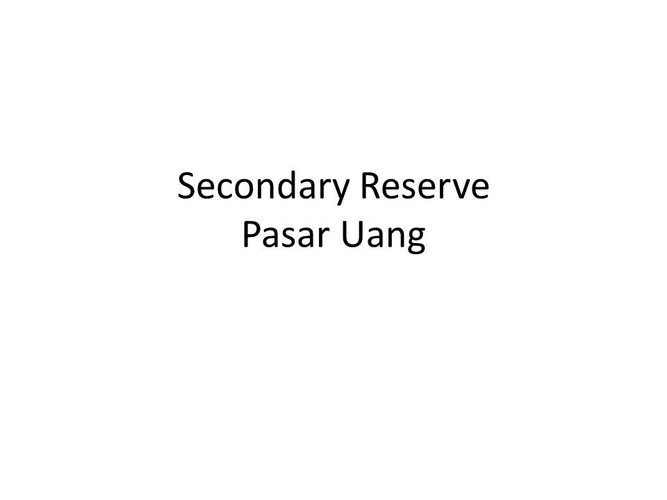 Secondary Reserve Pasar Uang