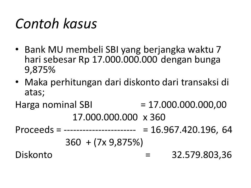 Contoh kasus Bank MU membeli SBI yang berjangka waktu 7 hari sebesar Rp 17.000.000.000 dengan bunga 9,875%