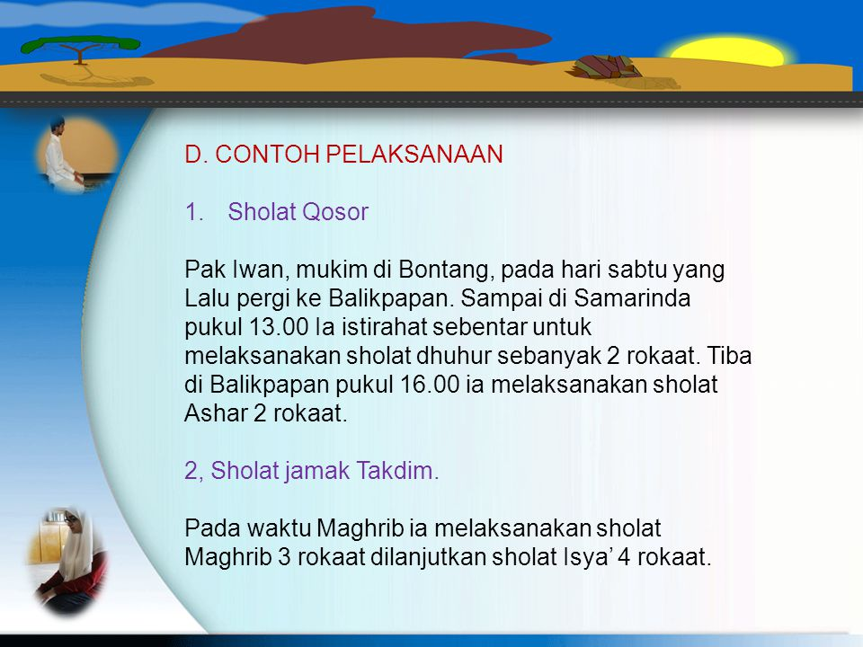 D. CONTOH PELAKSANAAN Sholat Qosor. Pak Iwan, mukim di Bontang, pada hari sabtu yang. Lalu pergi ke Balikpapan. Sampai di Samarinda.