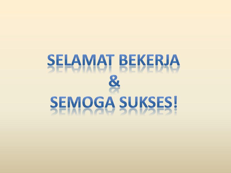Selamat bekerja & Semoga Sukses!