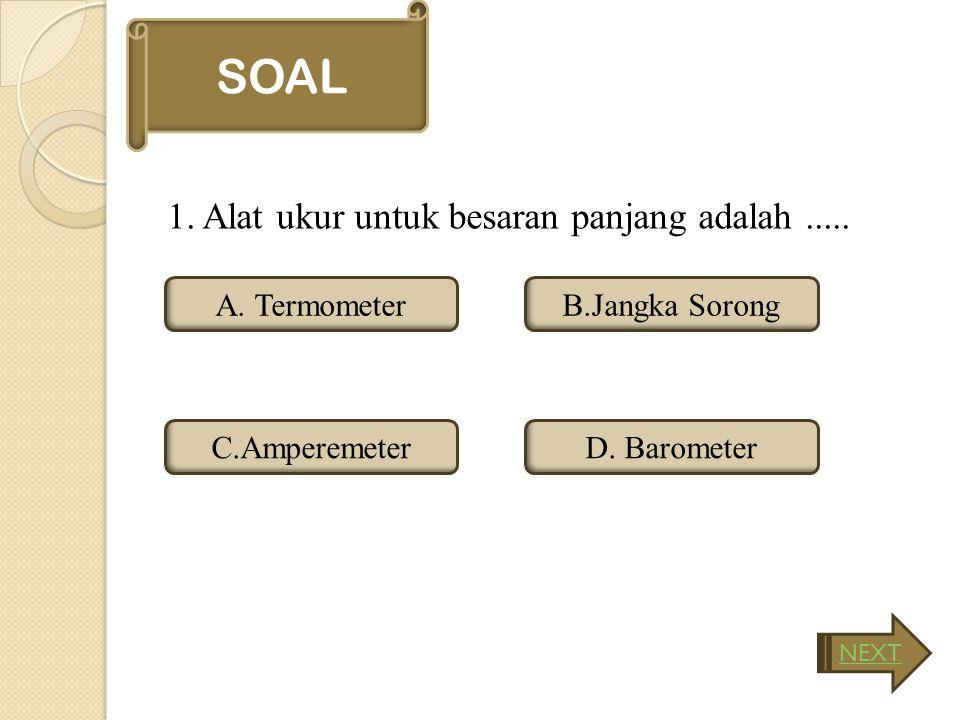SOAL 1. Alat ukur untuk besaran panjang adalah ..... A. Termometer