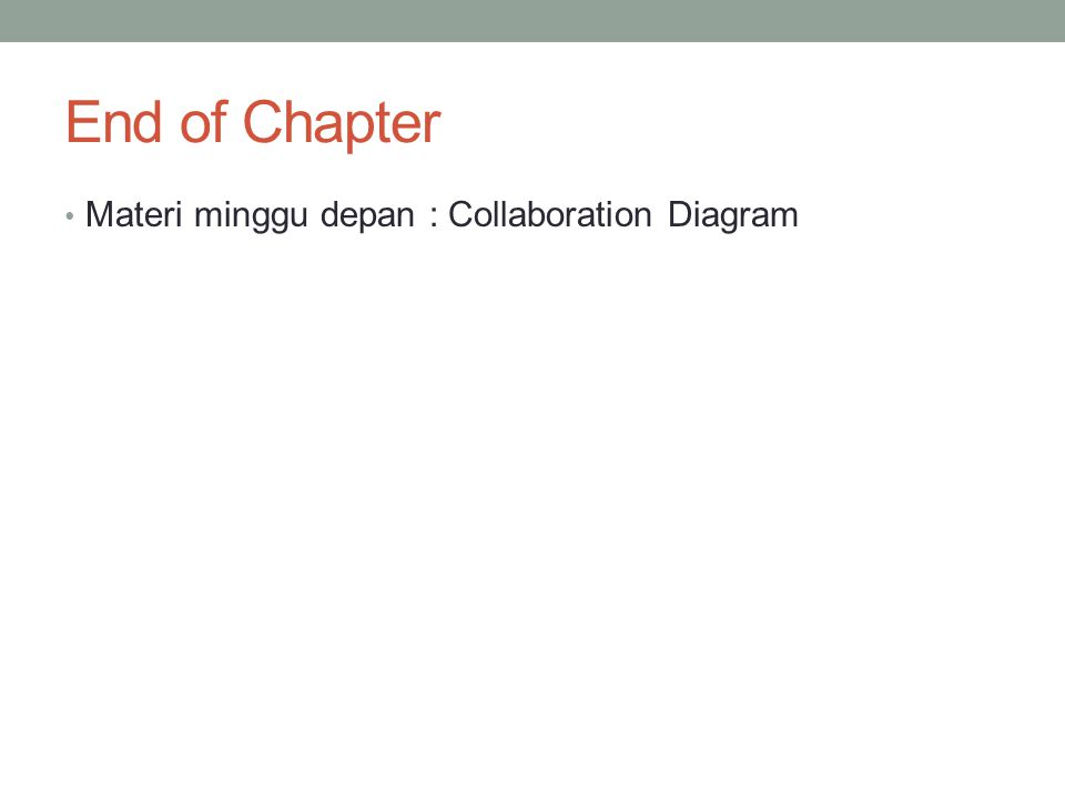 End of Chapter Materi minggu depan : Collaboration Diagram